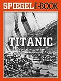 Titanic - Der Untergang einer Welt: Ein SPIEGEL E-Book