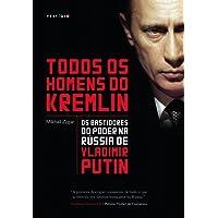 Todos os homens do Kremlin: os bastidores do poder na Rússia de Vladimir Putin