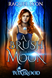 A Brush with the Moon (Foxblood Trilogy One) (Fosswell Chronicles Book 2)