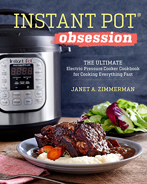 Instant Pot® Obsession: The Ultimate Electric Pressure Cooker Cookbook for Cooking Everything Fast (English Edition) eBook: Zimmerman, Janet A.: Amazon.es: Tienda Kindle