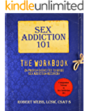 Sex Addiction 101: The Workbook, 24 Proven Exercises to Guide Sex Addiction Recovery
