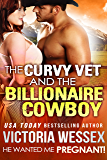 The Curvy Vet and the Billionaire Cowboy (He Wanted Me Pregnant! Book 11)