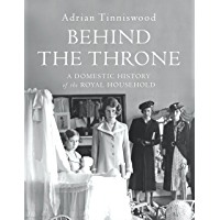 Behind the Throne: A Domestic History of the Royal Household (English Edition)