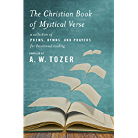 The Christian Book of Mystical Verse: A Collection of Poems, Hymns, and Prayers for Devotional Reading