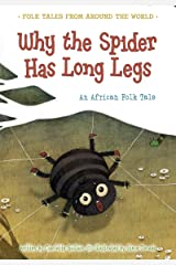 Why the Spider Has Long Legs: An African Folk Tale (Folk Tales From Around the World) Kindle Edition