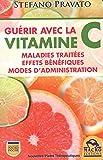 Guérir avec la vitamine C: Maladies traitées, effets bénéfiques, types, modes d'administration.