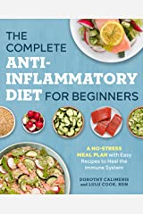 The Complete Anti-Inflammatory Diet for Beginners: A No-Stress Meal Plan with Easy Recipes to Heal the Immune System Kindle Edition