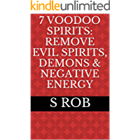 7 VOODOO SPIRITS: REMOVE EVIL SPIRITS, DEMONS & NEGATIVE ENERGY (English Edition)