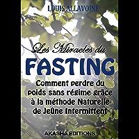 Les Miracles du FASTING: La méthode naturelle de Jeûne intermittent pour perdre du poids sans régime (French Edition)