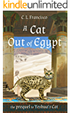 A Cat Out of Egypt: The Prequel to Yeshua's Cat (Yeshua's Cats)
