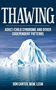 Thawing Adult/Child Syndrome and other Codependent Patterns (Thawing the Iceberg Series Book 2)
