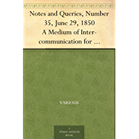 Notes and Queries, Number 35, June 29, 1850 A Medium of Inter-communication for Literary Men, Artists, Antiquaries, Genealogists, etc