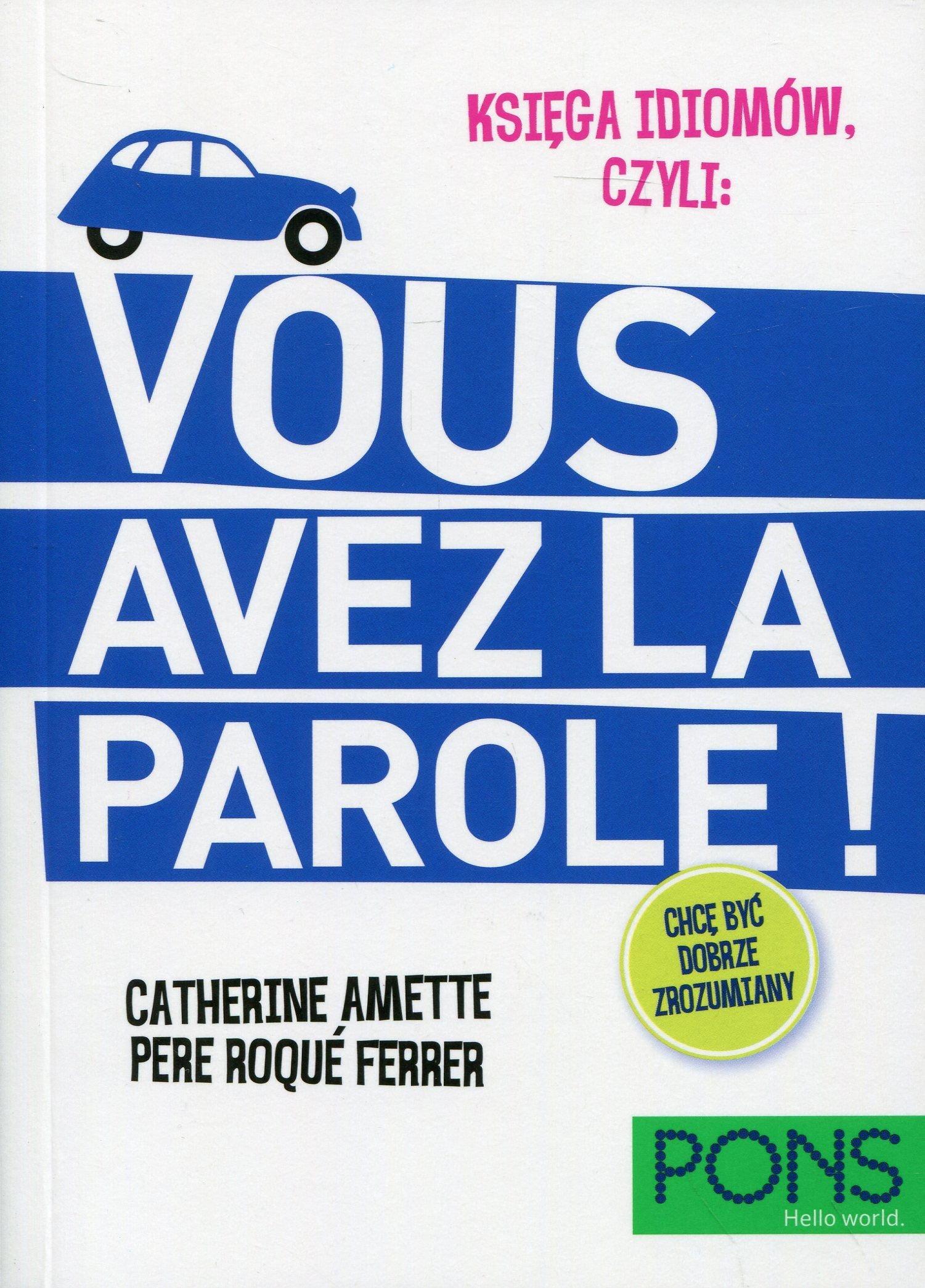 Ksiega Idiomow Czyli Vous Avez La Parole Catherine Amette Pere Roque Ferrer 9788380631717 Amazon Com Books