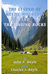The Legend of Mystic Mountain: And The Singing Rocks Kindle Edition