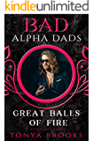 Great Balls Of Fire: Bad Alpha Dads