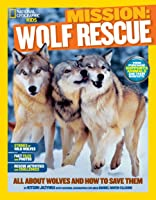 Mission: Wolf Rescue: All About Wolves And How To