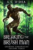 Breaking The Brush Men: A disturbing paranormal fantasy novel (Chimera Chronicles Book 3)