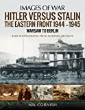 Hitler Versus Stalin: The Eastern Front 1944–1945: Warsaw to Berlin: Rare Photographs from Wartime Archives (Images of War)