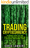 Cryptocurrency: the Buy, Sell, Holding and Stop-Loss Strategies that made me 100,000 by Trading Cryptocurrency (Cryptocurrency Trading Secrets Book 2)