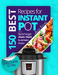 Instant Pot Cookbook: 150 Best Instant Pot Recipes For Two and For The Whole Family. With Nutrition Facts.