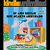 Eu amo deixar meu quarto arrumado  (portuguese kids books, portuguese childrens picture books, livros infantis) (Portuguese Bedtime Collection)