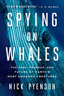 Spying on Whales: The Past, Present, and Future of Earths Most Awesome Creatures