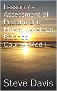 Lesson 7 - Assessment of Posture and Musculoskeletal Balance Course. Mod 1 (Present Moment Program Book 8)