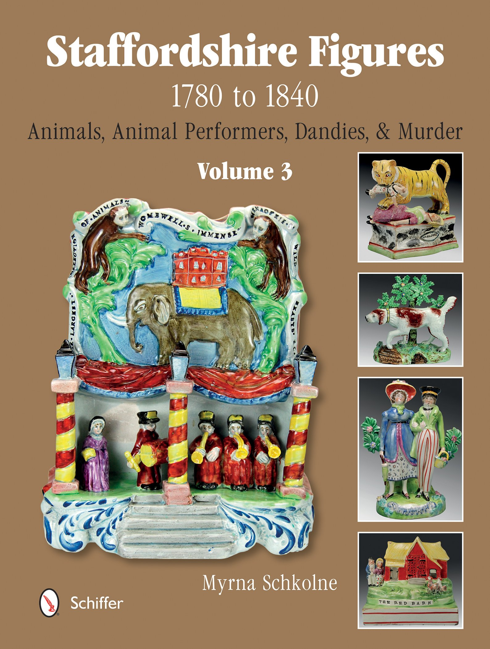 Staffordshire Figures 1780 to 1840 Volume 3: Animals, Animal Performers, Dandies, and Murder