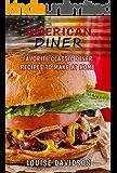 American Diner Cookbook: Favorite Classic Diner Recipes to Make at Home