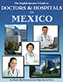 The English Speaker's Guide to Doctors & Hospitals in Mexico (The English Speaker's Guides Book 2)