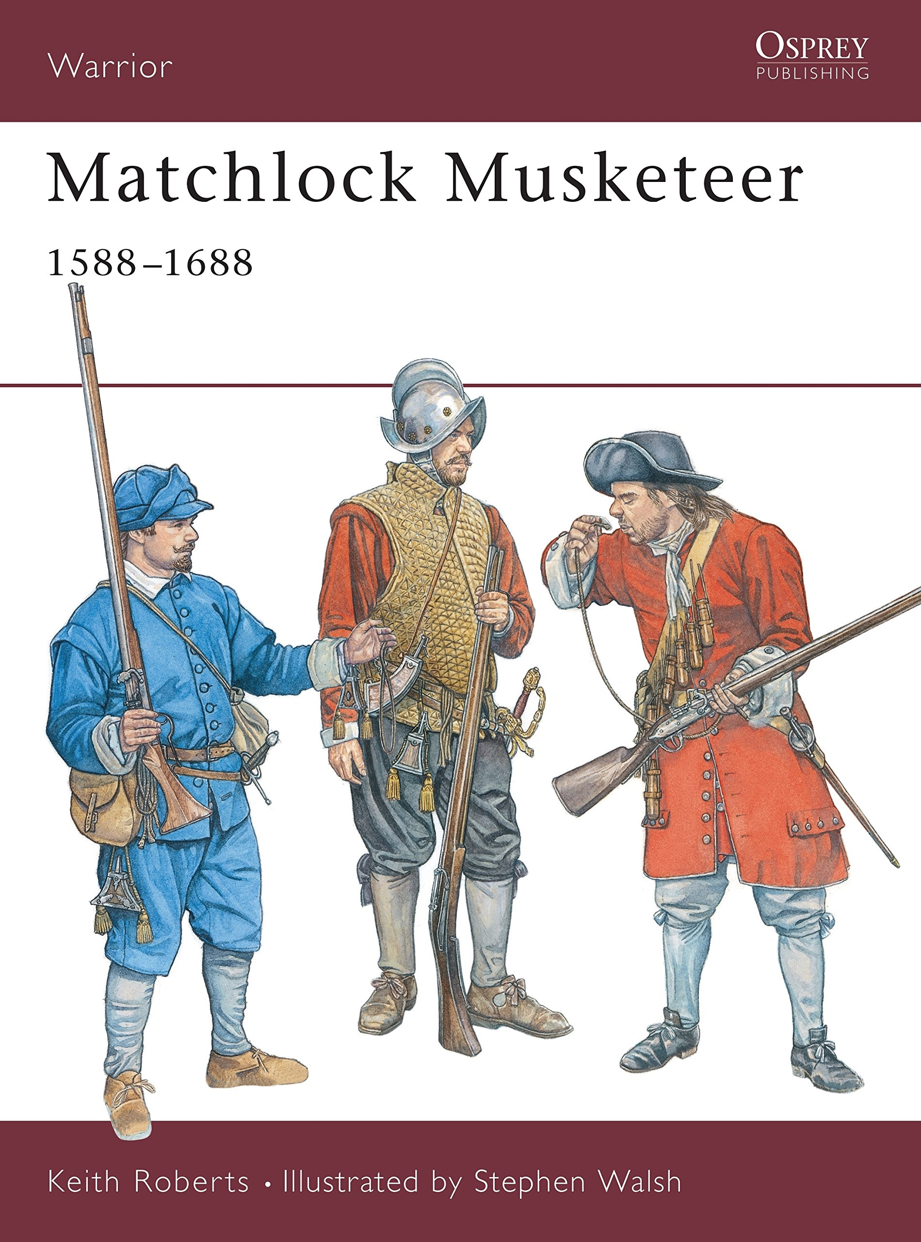 Matchlock Musketeer: 1588–1688 (Warrior)
