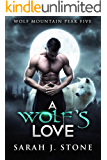 A Wolf's Love (Wolf Mountain Peak Book 5)
