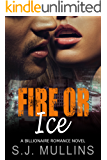 Fire or Ice: A Billionaire Romance Novel