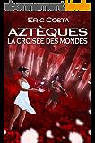 La Croisée des Mondes (Roman historique / Roman initiatique) (Aztèques t. 3)