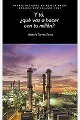 Y tú ¿qué vas a hacer con tu millón?: Premio Nacional de Novela Breve Rosario Castellanos 2007 (Spanish Edition) Kindle Edition