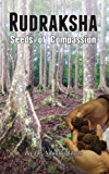 Rudraksha: Seeds Of Compassion: (Fixed Layout Edition) (English Edition)