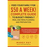 Feed Your Family for $50 a Week! Complete Guide to Budget-Friendly Meal and Menu Planning and Preparation: Tips, Tricks, and