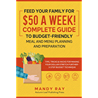 Feed Your Family for $50 a Week! Complete Guide to Budget-Friendly Meal and Menu Planning and Preparation: Tips, Tricks…