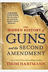 The Hidden History of Guns and the Second Amendment (The Thom Hartmann Hidden History Series) Paperback