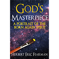 God's Masterpiece: A portrait of the born again spirit (English Edition)