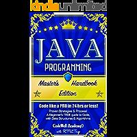 Java Programming: Master's Handbook: A TRUE Beginner's Guide! Problem Solving, Code, Data Science,  Data Structures & Algorithms (Code like a PRO in 24 ... design, tech, perl, ajax, swift, python)