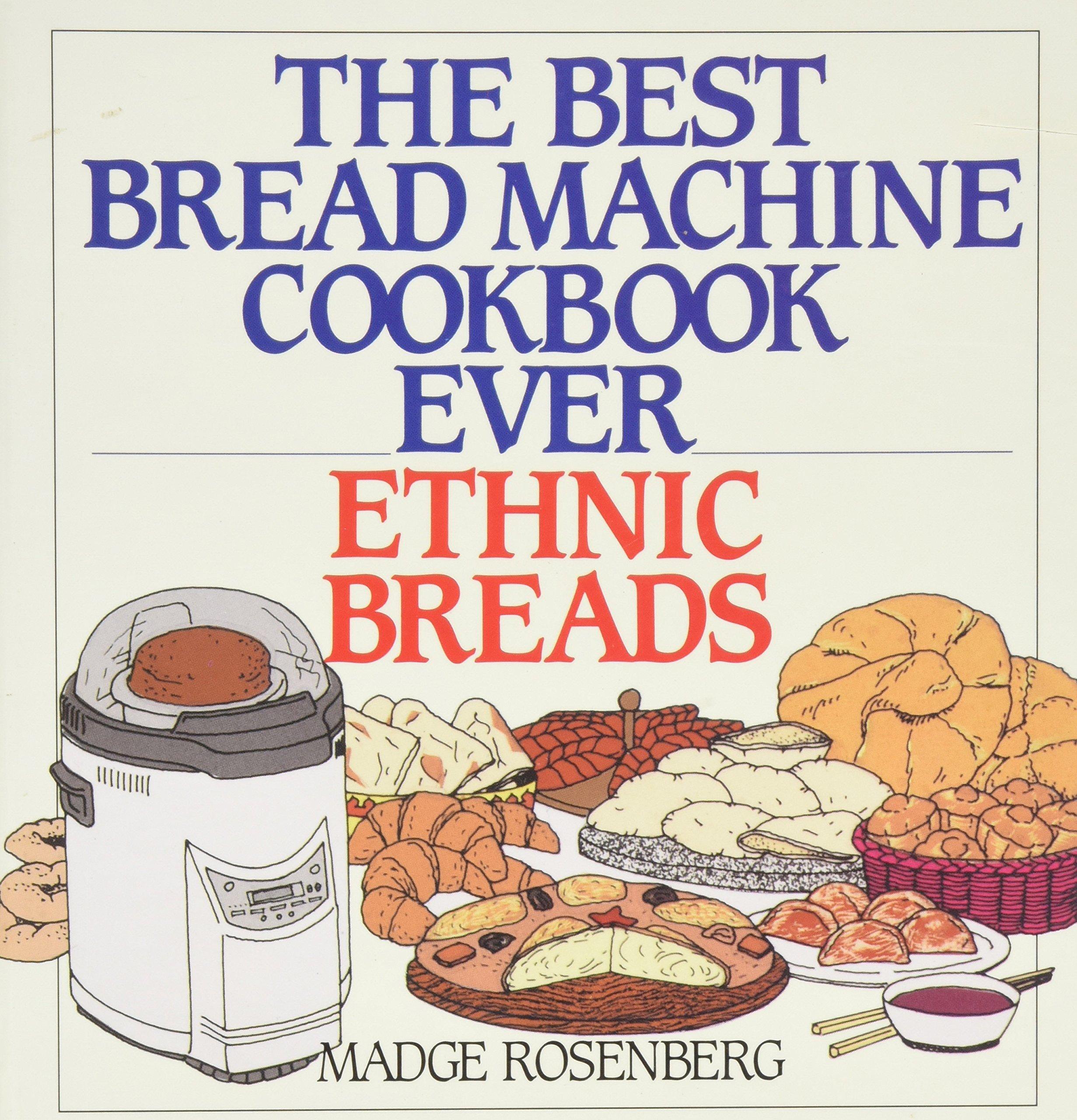 The Best Bread Machine Cookbook Ever Ethnic Breads Madge Rosenberg 9780060170936 Amazon Com Books