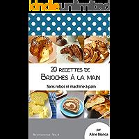 20 recettes de brioches à la main: Sans robot ni machine à pain (Recettes en folie t. 4) (French Edition)
