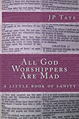 All God Worshippers Are Mad: a little book of sanity Kindle Edition
