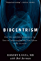 Biocentrism: How Life and Consciousness are the Keys to Understanding the True Nature of the Universe