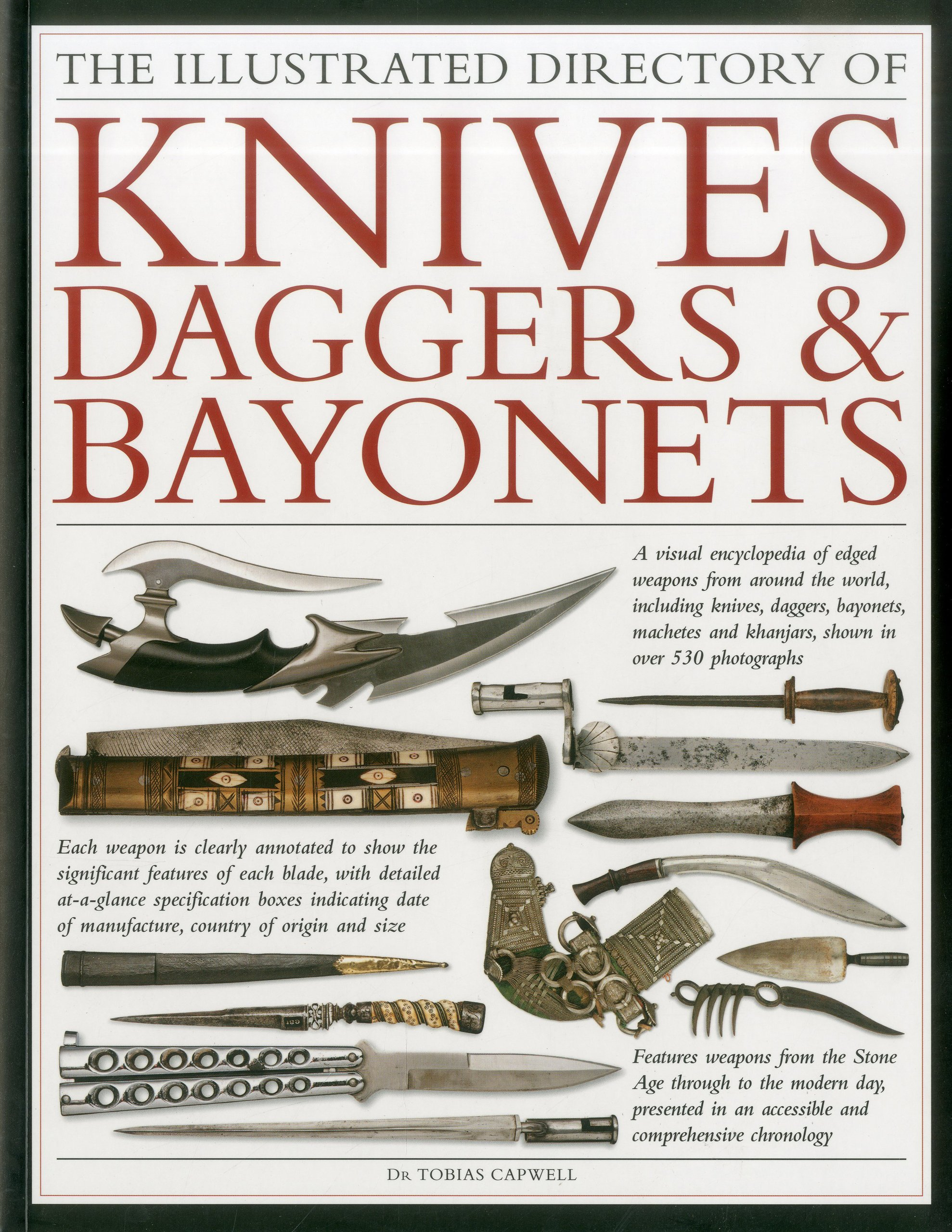 The Illustrated Directory of Knives, Daggers & Bayonets: A visual encyclopedia of edged weapons from around the world, including knives, daggers, ... and khanjars, with over 500 illustrations