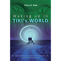 Waking up in TIKI's WORLD: An extraordinary tale of brotherhood, faith and miracles (Personal Growth to lasting Happiness via Self Help through Māori Culture, ... Energies practice). (English Edition)