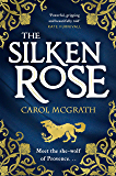 The Silken Rose: The spellbinding and completely gripping new story of history's forgotten queen . . .