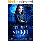 Tell Me A Secret: A Paranormal Detective Series (Tell, The Detective Book 1)