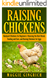 Raising Chickens: Backyard Chickens for Beginners: Choosing the Best Breed, Feeding and Care, and Raising Chickens for Eggs